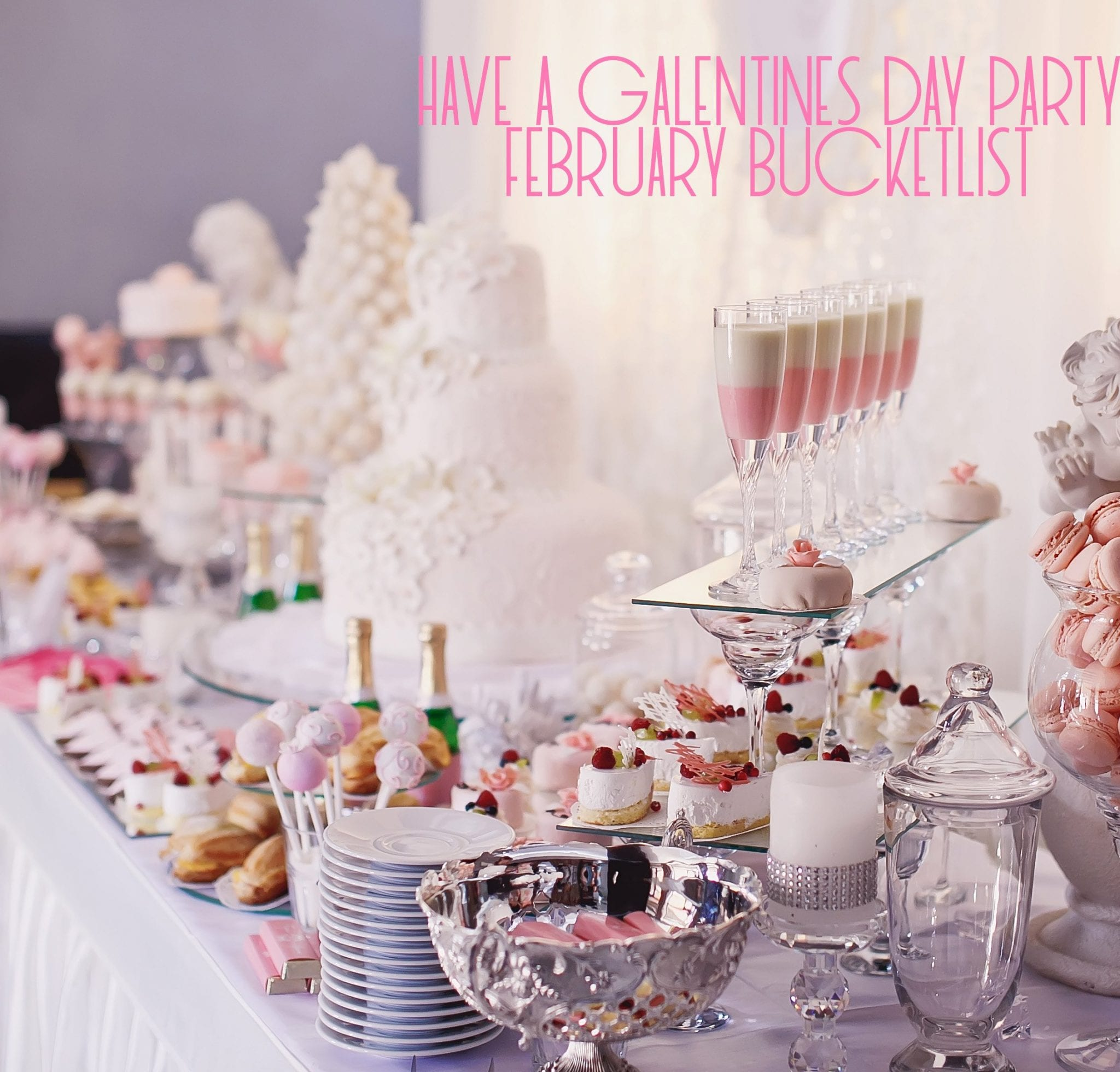 Galantines Day Party | February Bucket List | Good Life of a Housewife
