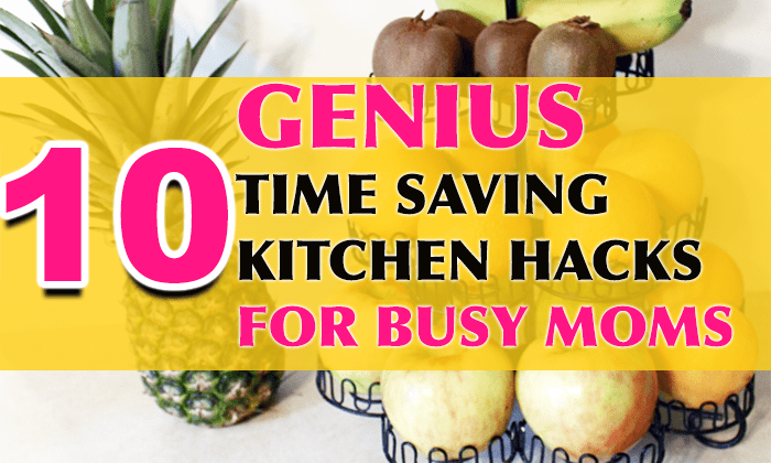 10 GENIUS TIME SAVING KITCHEN HACKS FOR BUSY MOMS