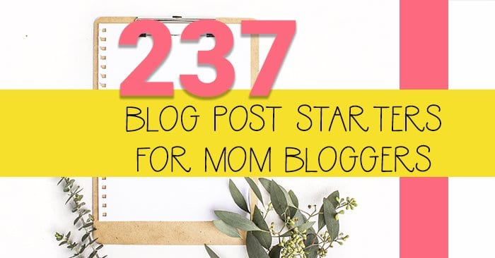 237 blog post starters for mom bloggers