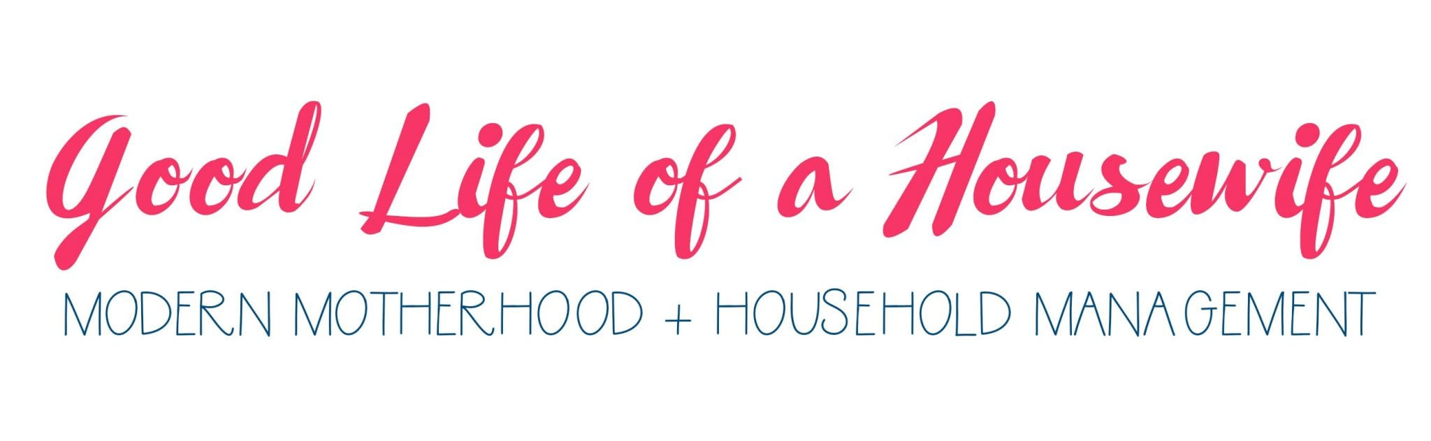 Good Life of a Housewife | Modern Motherhood + Household Management