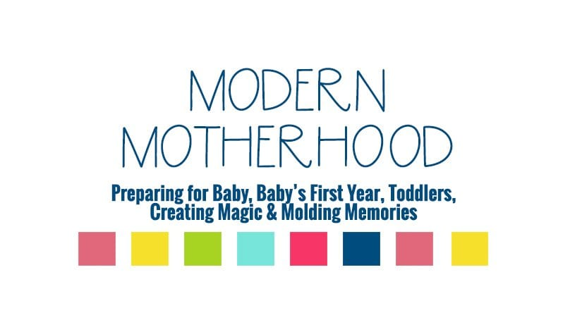 Modern Motherhood Preparing for baby, baby's first year, toddlers, creating magic & Molding memories