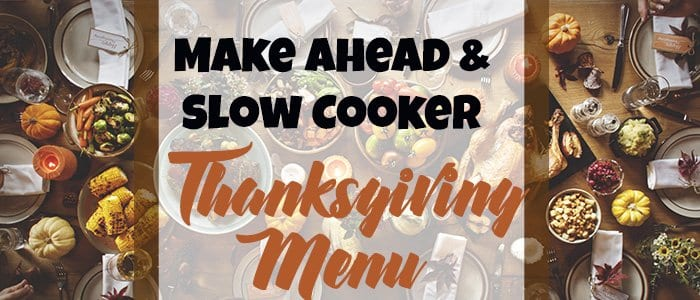 Make Ahead & Slow Cooker Thanksgiving Menu (2017)
