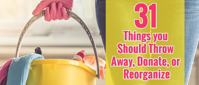 31 Things you should Throw Away, Donate, or Reorganize for the New Year.