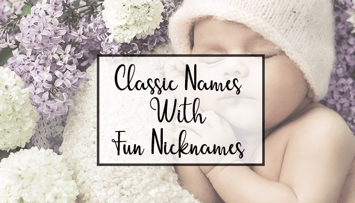 Classic Names with Fun Nicknames. Classic names with cool nicknames