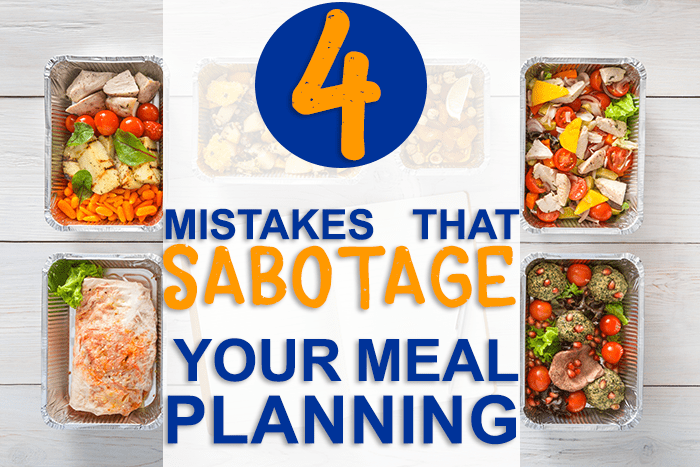 4 Mistakes that Sabotage your Meal Planning
