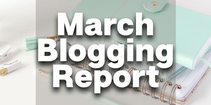 March Blogging report key takeaways for starting a blog