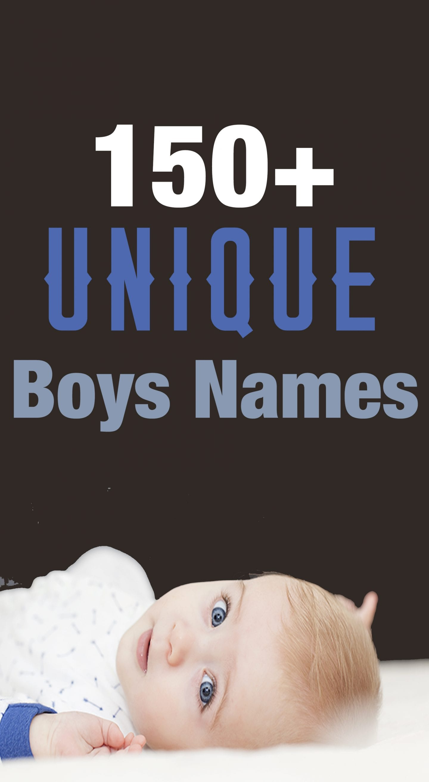 Unique and different boy names. Over 150 names to help you find the perfect name for your little man.