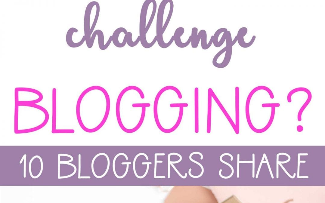 10 Bloggers Spill their Biggest Challenge Blogging