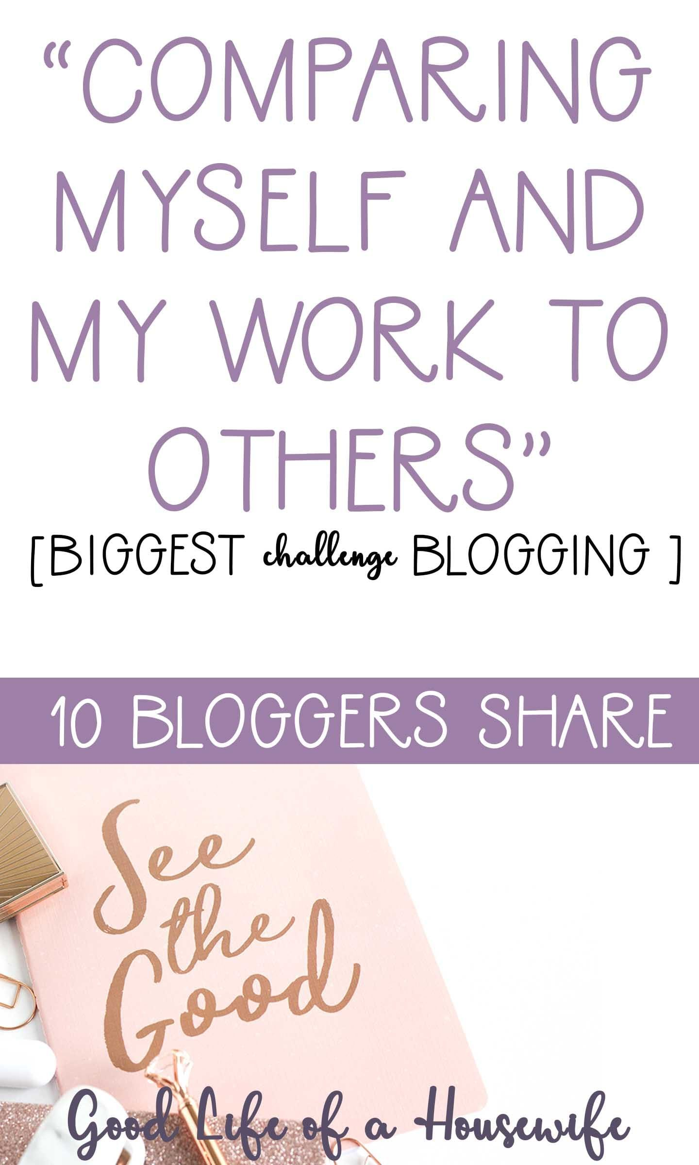 10 bloggers share their biggest challenge blogging. The challenge of comparing myself to others.