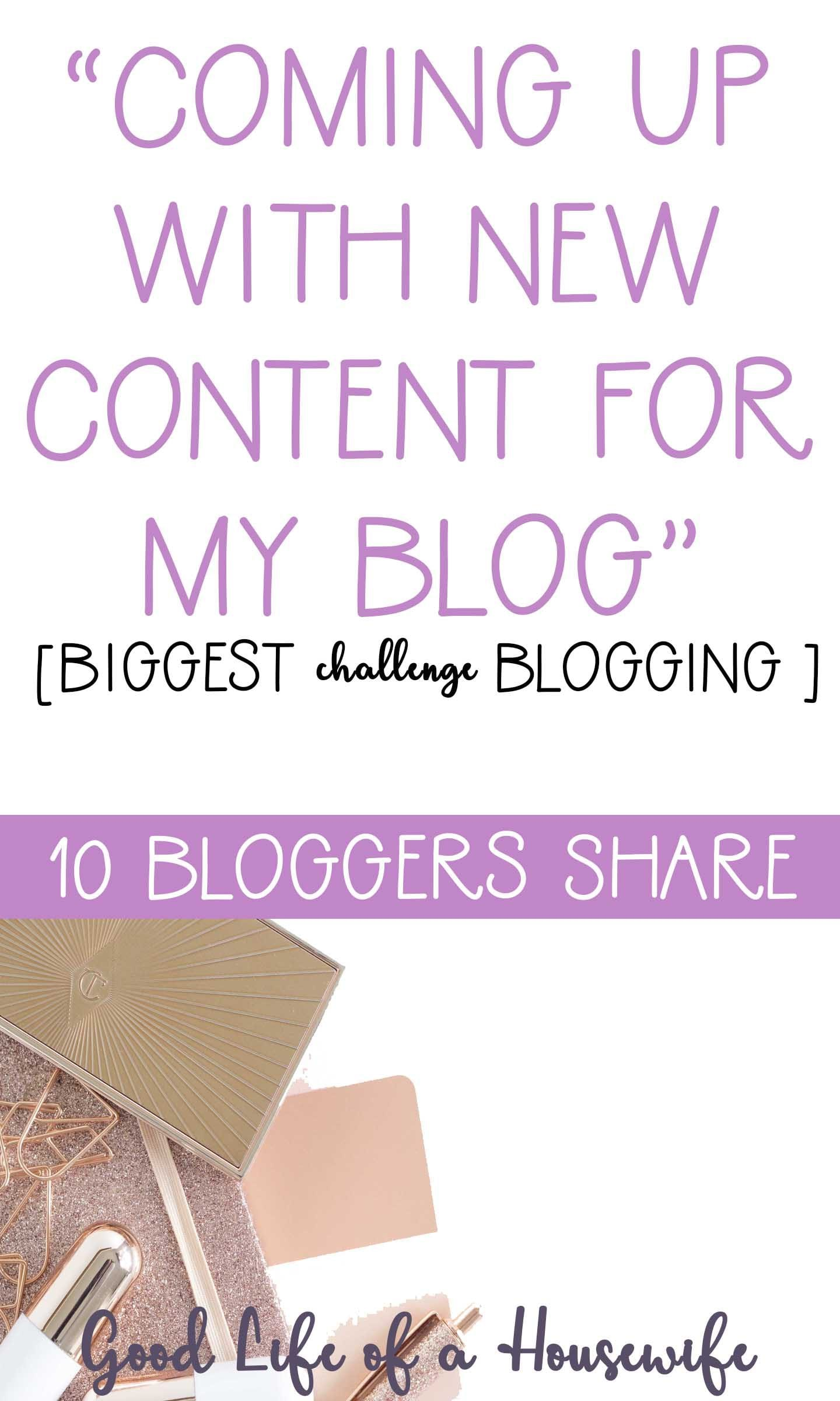 10 bloggers share their biggest challenge blogging. The challenge of coming up with new content for my blog.