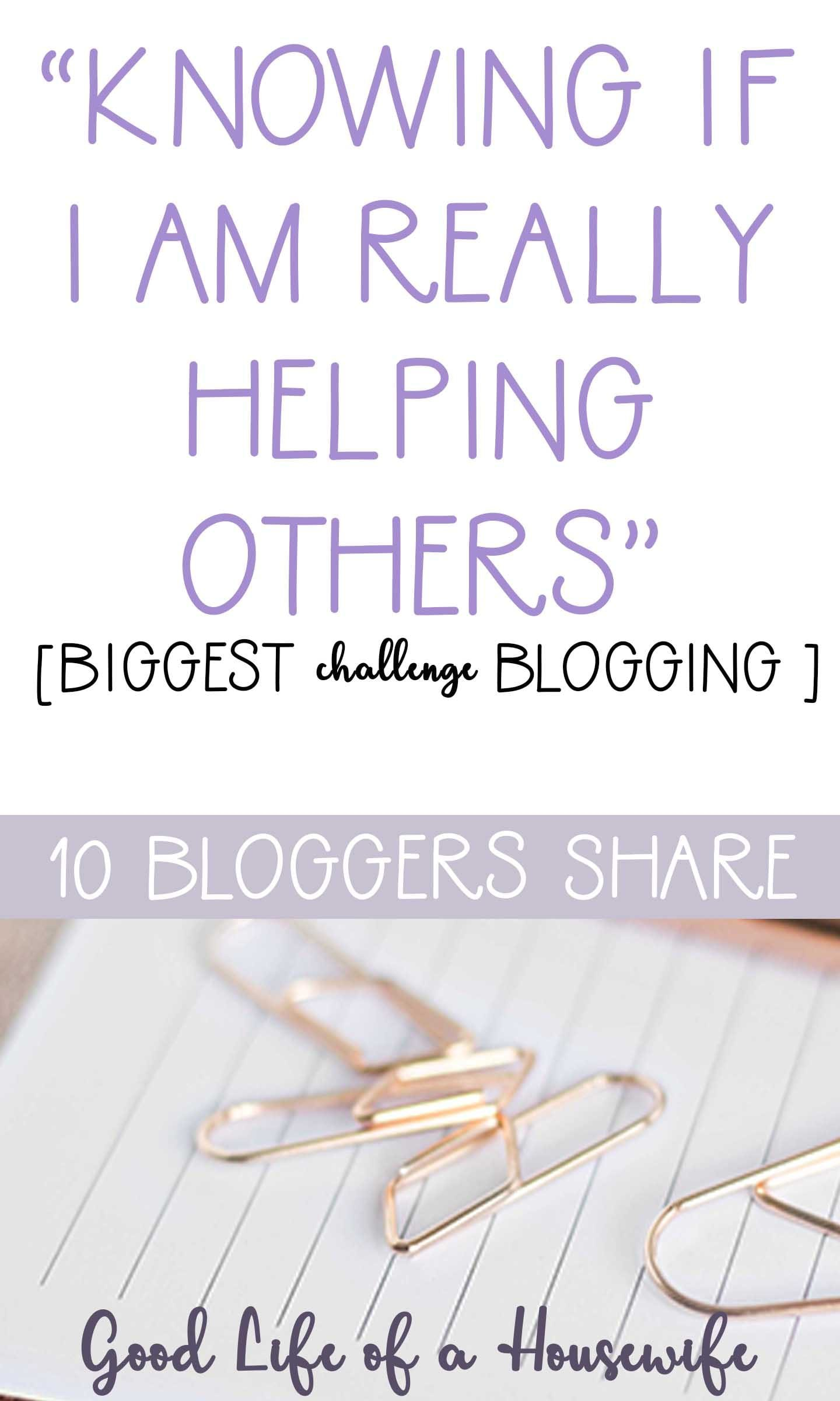 10 bloggers share their biggest challenge blogging. The challenge of knowing if I am helping others with my blog.