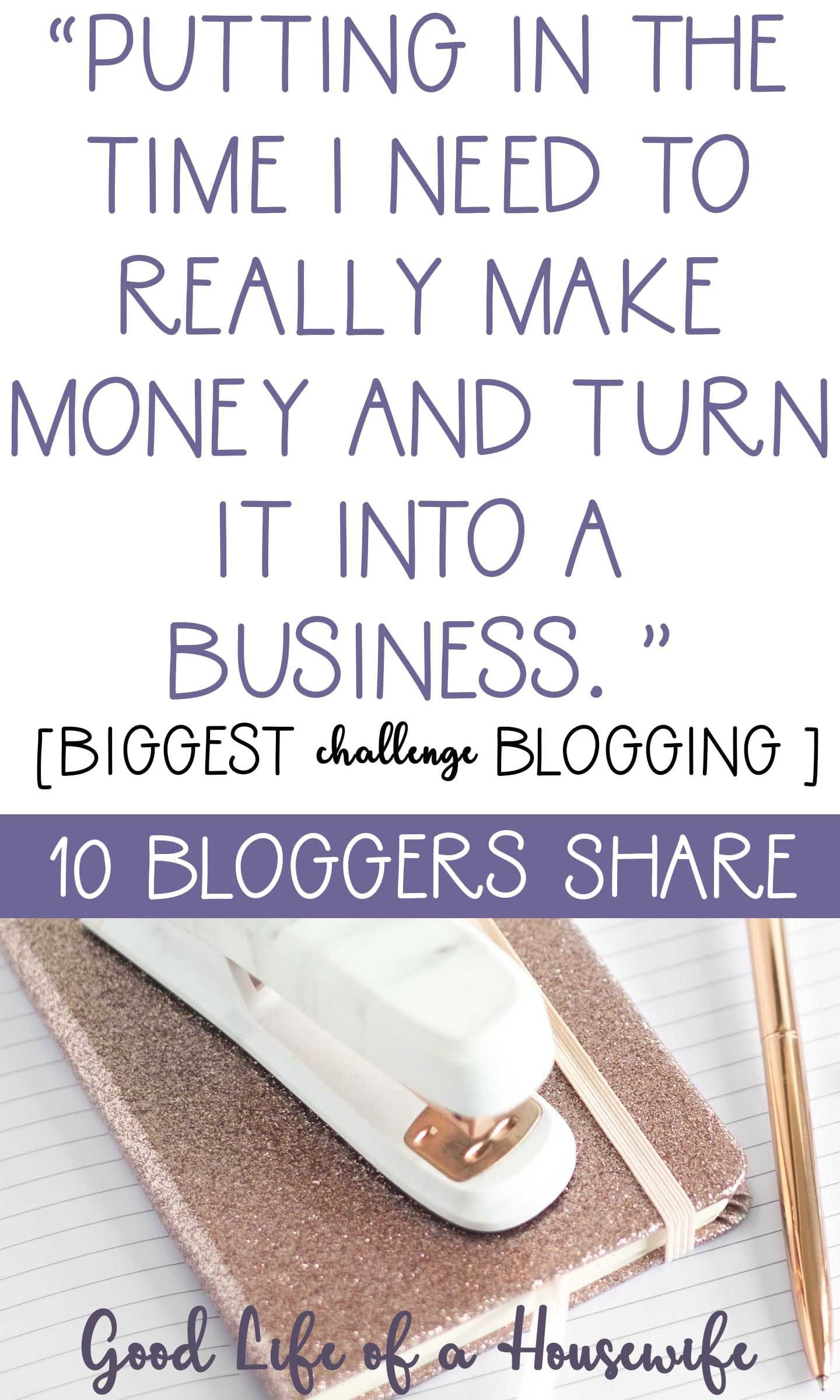 10 bloggers share their biggest challenge blogging. The challenge of putting in the time and turning it into a business.