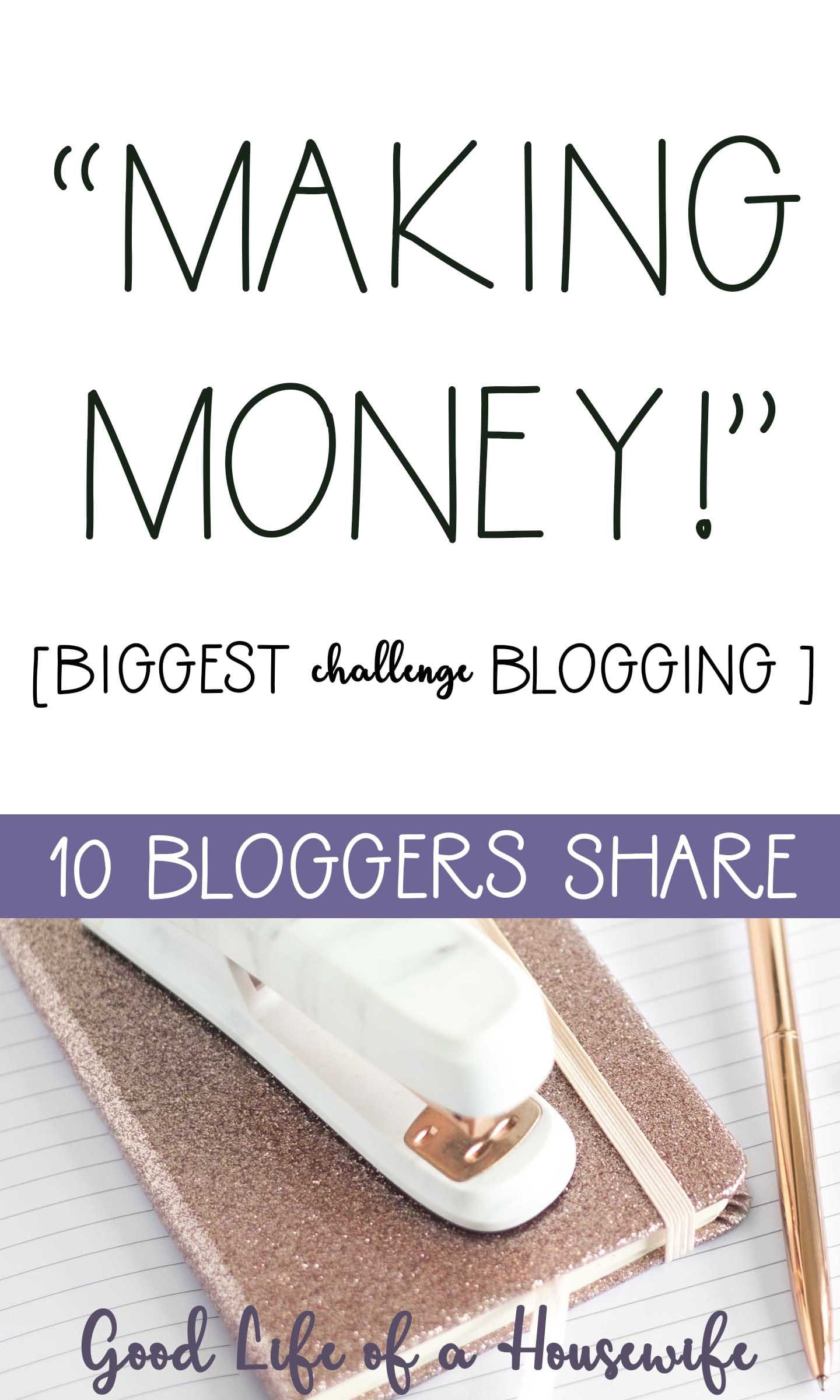 10 blogger share their biggest challenge blogging. The challenge of making money while blogging.