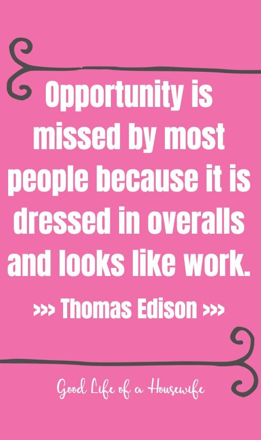 Opportunity is missed by most people because it is dressed in overalls and looks like work. Quote by Thomas Edison.